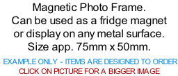Magnetic Photo Frame. Can be used as a fridge magnet or display on any metal surface. Size app. 75mm x 50mm.   EXAMPLE ONLY - ITEMS ARE DESIGNED TO ORDER  CLICK ON PICTURE FOR A BIGGER IMAGE