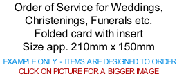 Order of Service for Weddings, Christenings, Funerals etc. Folded card with insert Size app. 210mm x 150mm   EXAMPLE ONLY - ITEMS ARE DESIGNED TO ORDER  CLICK ON PICTURE FOR A BIGGER IMAGE